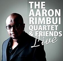 THE AARON RIMBUI QUARTET & FRIENDS LIVE