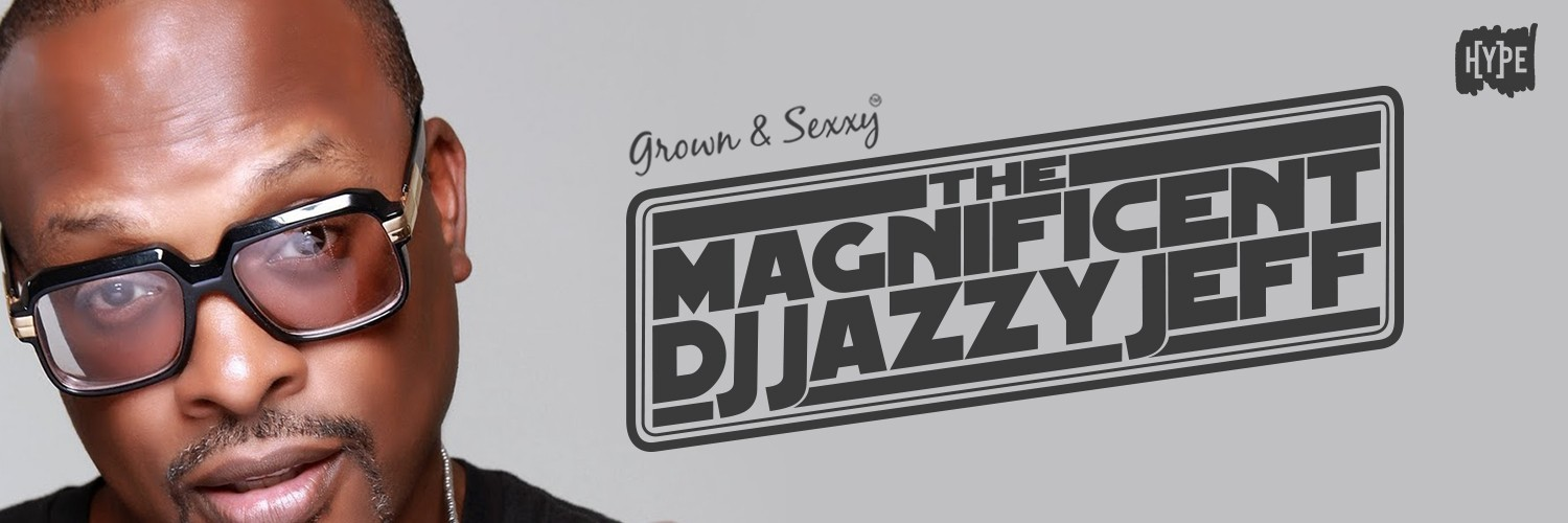 Grown & Sexxy with The Magnificent DJ Jazzy Jeff
